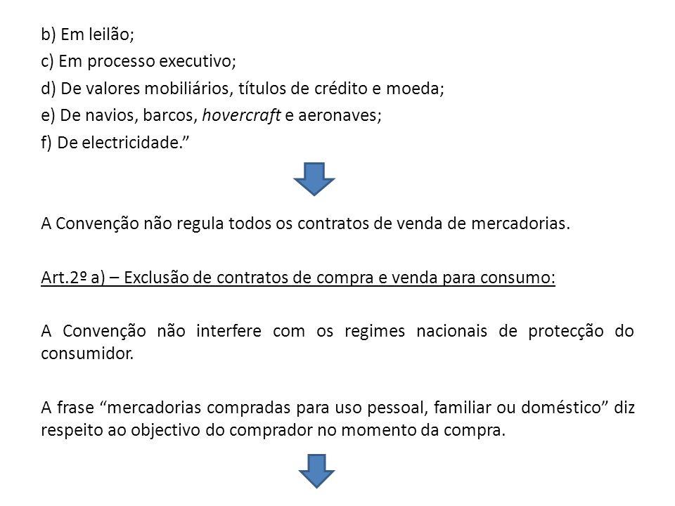 b) Em leilão; c) Em processo executivo; d) De valores mobiliários, títulos de crédito e moeda; e) De navios, barcos, hovercraft e aeronaves; f) De ele