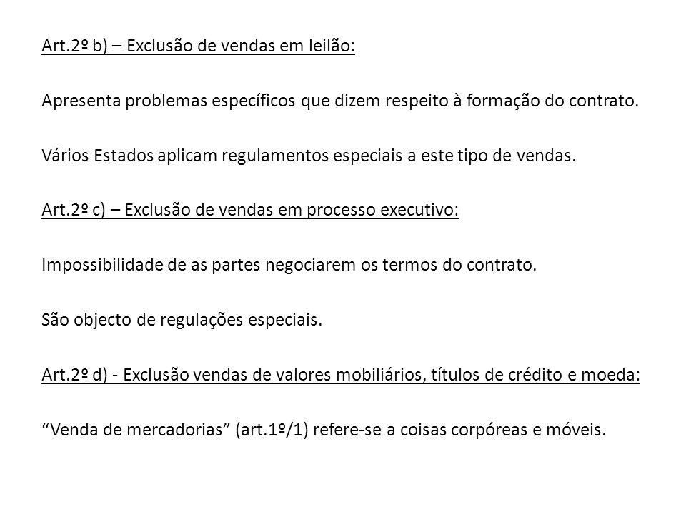 Art.2º b) – Exclusão de vendas em leilão: Apresenta problemas específicos que dizem respeito à formação do contrato. Vários Estados aplicam regulament