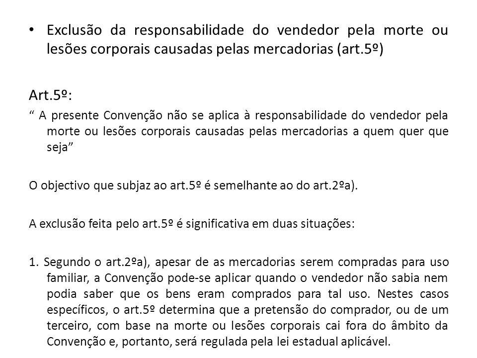 Exclusão da responsabilidade do vendedor pela morte ou lesões corporais causadas pelas mercadorias (art.5º) Art.5º: A presente Convenção não se aplica