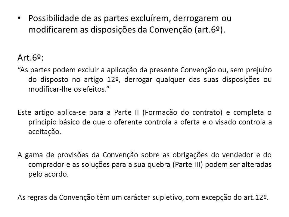 Possibilidade de as partes excluírem, derrogarem ou modificarem as disposições da Convenção (art.6º). Art.6º: As partes podem excluir a aplicação da p