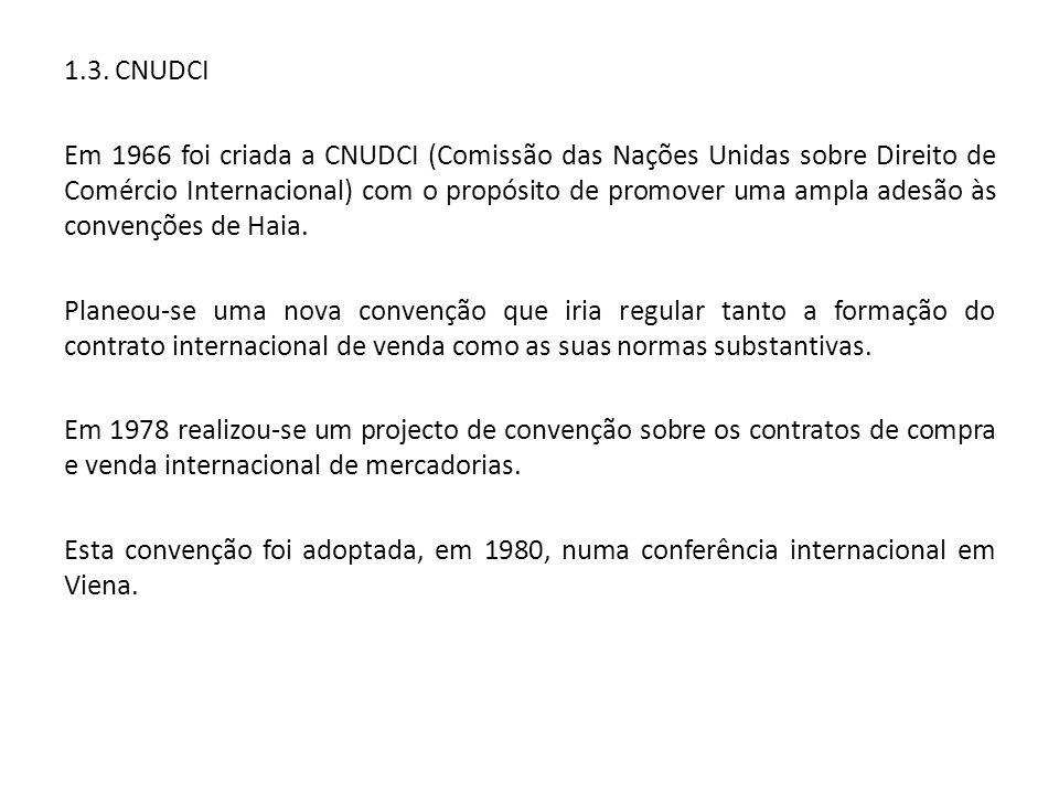 1.3. CNUDCI Em 1966 foi criada a CNUDCI (Comissão das Nações Unidas sobre Direito de Comércio Internacional) com o propósito de promover uma ampla ade
