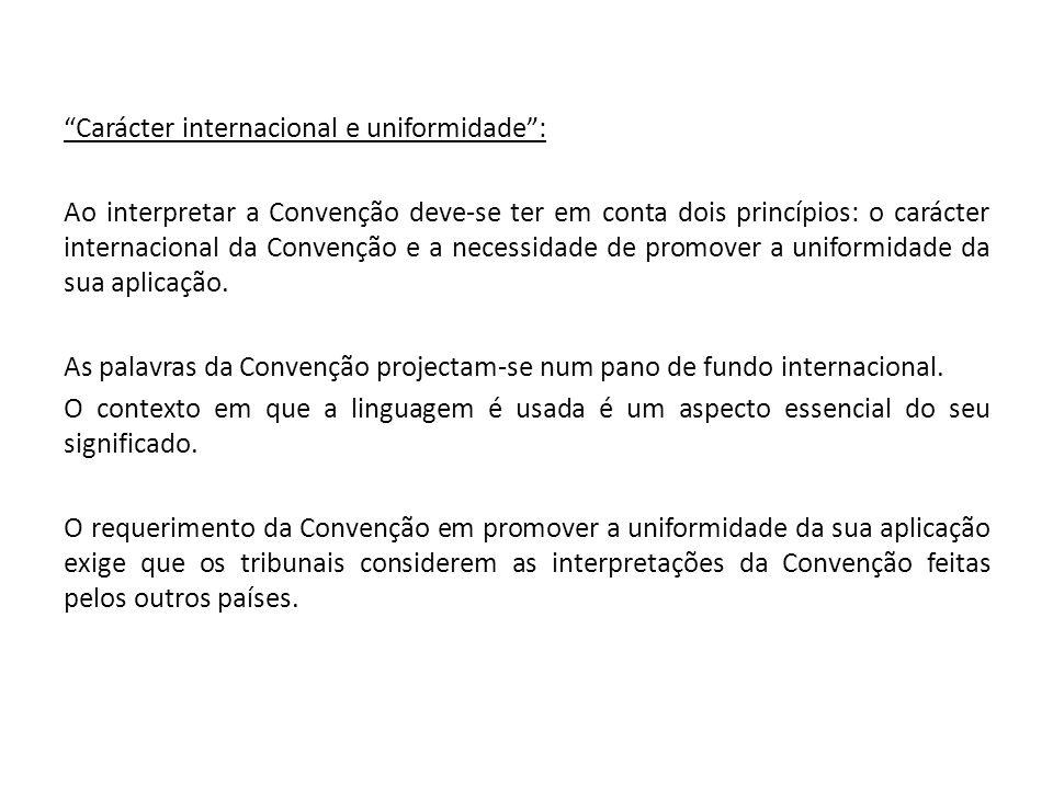 Carácter internacional e uniformidade: Ao interpretar a Convenção deve-se ter em conta dois princípios: o carácter internacional da Convenção e a nece