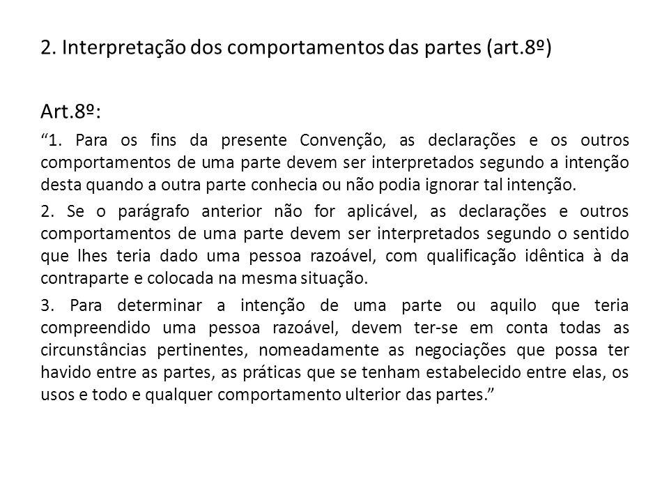 2. Interpretação dos comportamentos das partes (art.8º) Art.8º: 1. Para os fins da presente Convenção, as declarações e os outros comportamentos de um