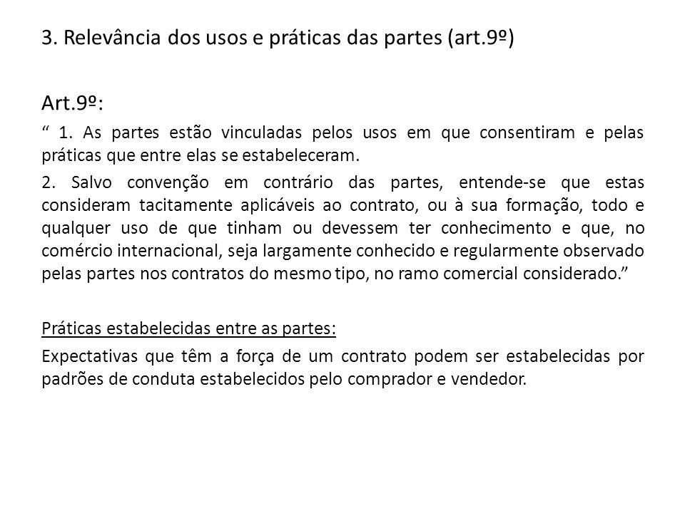 3. Relevância dos usos e práticas das partes (art.9º) Art.9º: 1. As partes estão vinculadas pelos usos em que consentiram e pelas práticas que entre e