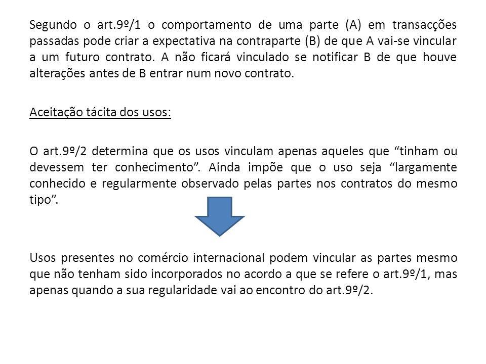 Segundo o art.9º/1 o comportamento de uma parte (A) em transacções passadas pode criar a expectativa na contraparte (B) de que A vai-se vincular a um