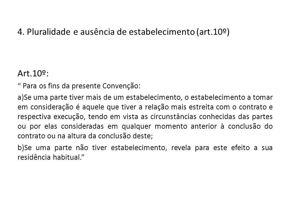 4. Pluralidade e ausência de estabelecimento (art.10º) Art.10º: Para os fins da presente Convenção: a)Se uma parte tiver mais de um estabelecimento, o