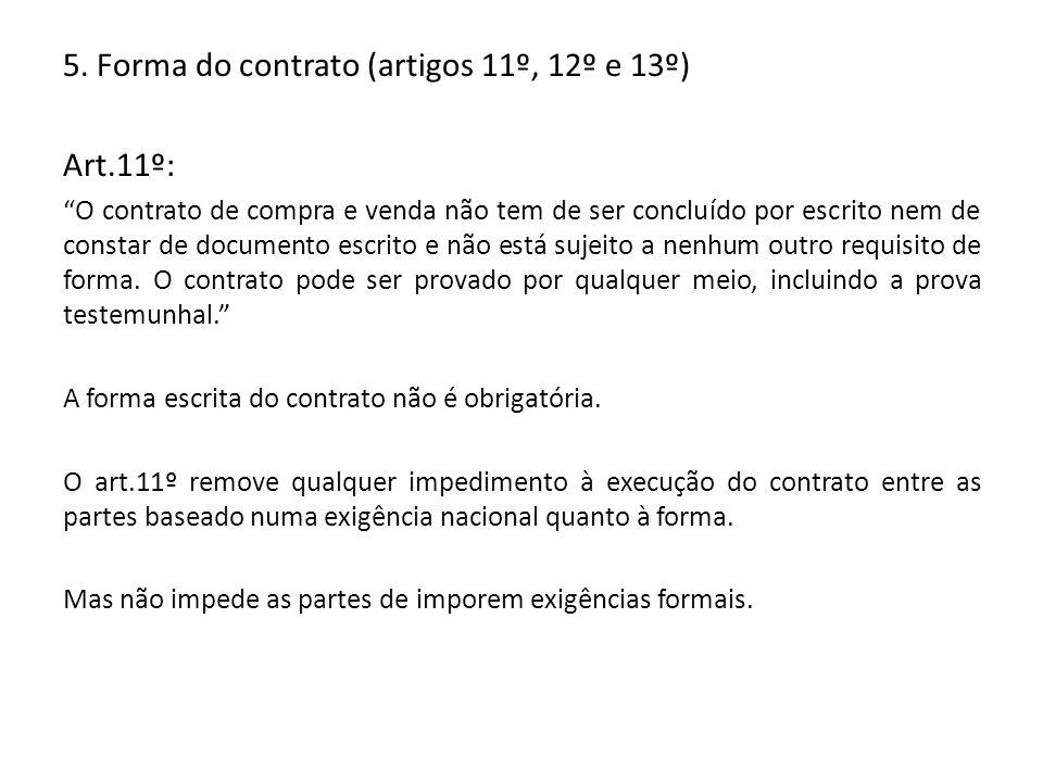 5. Forma do contrato (artigos 11º, 12º e 13º) Art.11º: O contrato de compra e venda não tem de ser concluído por escrito nem de constar de documento e