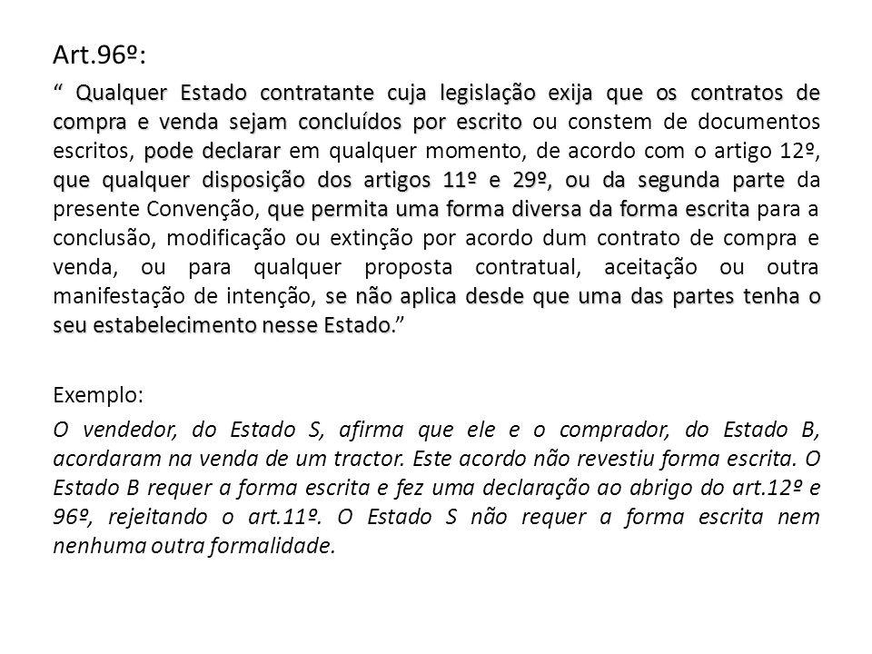 Art.96º: Qualquer Estado contratante cuja legislação exija que os contratos de compra e venda sejam concluídos por escrito pode declarar que qualquer