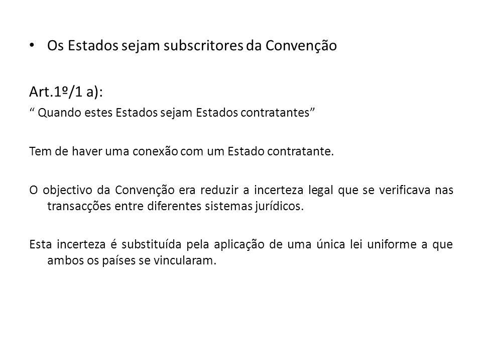 Os Estados sejam subscritores da Convenção Art.1º/1 a): Quando estes Estados sejam Estados contratantes Tem de haver uma conexão com um Estado contrat