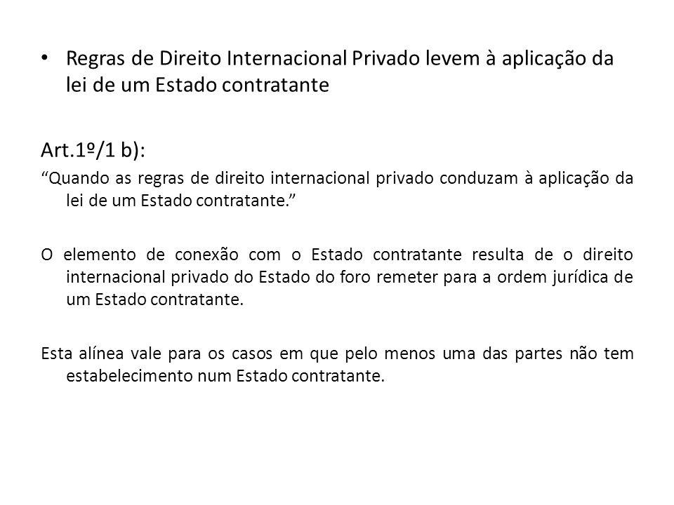 Regras de Direito Internacional Privado levem à aplicação da lei de um Estado contratante Art.1º/1 b): Quando as regras de direito internacional priva