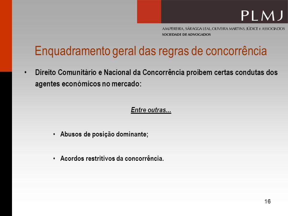 16 Enquadramento geral das regras de concorrência Direito Comunitário e Nacional da Concorrência proíbem certas condutas dos agentes económicos no mer