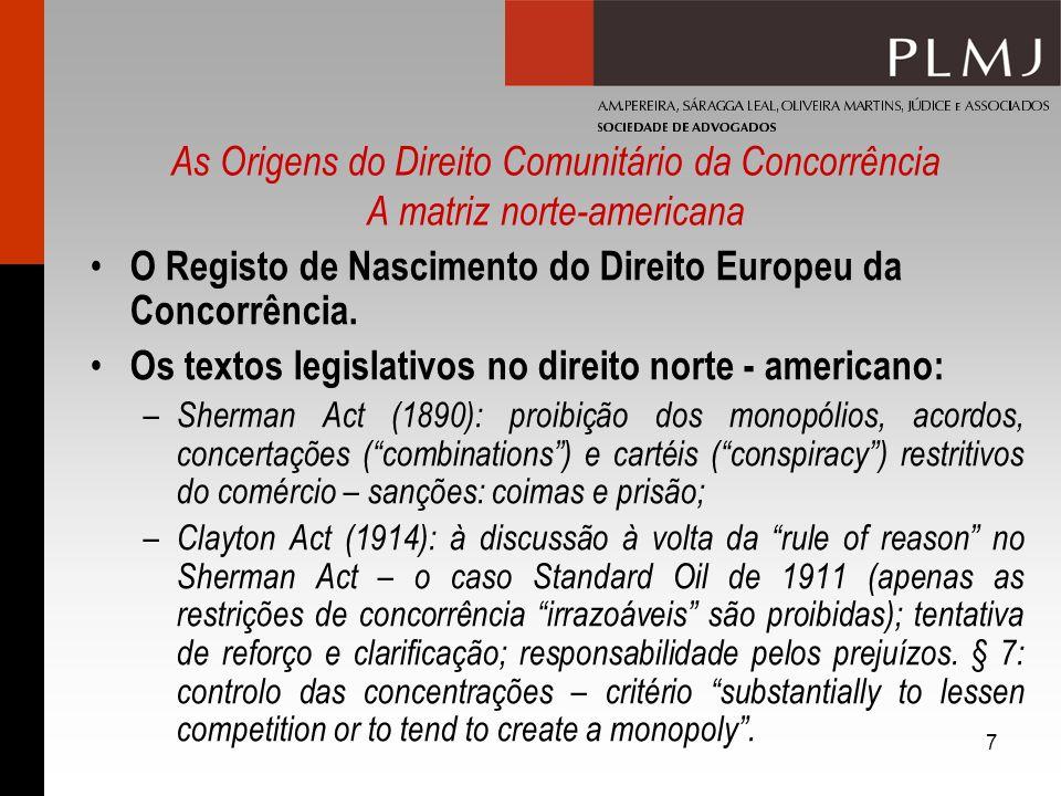 8 As Origens do Direito Comunitário da Concorrência A matriz norte-americana Os textos legislativos no direito norte - americano: – Alterações ao Clayton Act: i.Robinson-Patman Act, 1936 (price discrimination); ii.