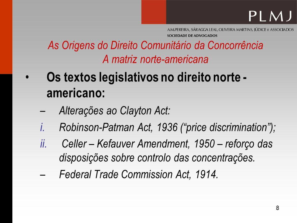 8 As Origens do Direito Comunitário da Concorrência A matriz norte-americana Os textos legislativos no direito norte - americano: – Alterações ao Clay