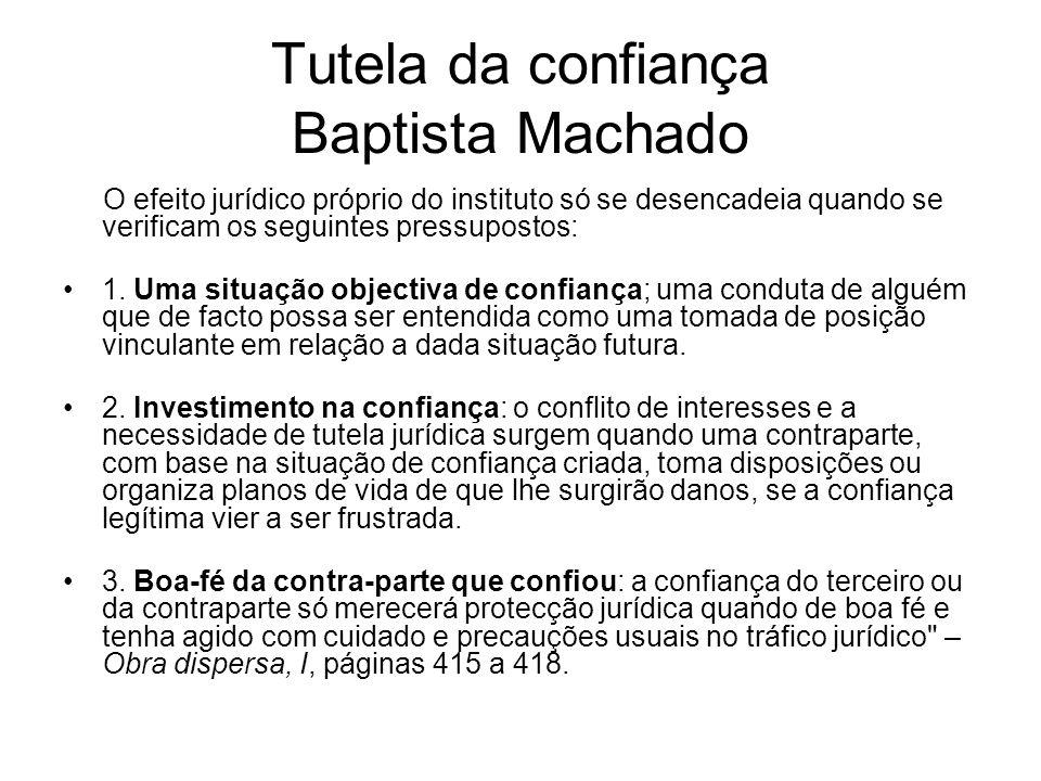 Tutela da confiança Baptista Machado O efeito jurídico próprio do instituto só se desencadeia quando se verificam os seguintes pressupostos: 1. Uma si