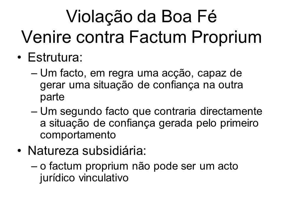 Violação da Boa Fé Venire contra Factum Proprium Estrutura: –Um facto, em regra uma acção, capaz de gerar uma situação de confiança na outra parte –Um