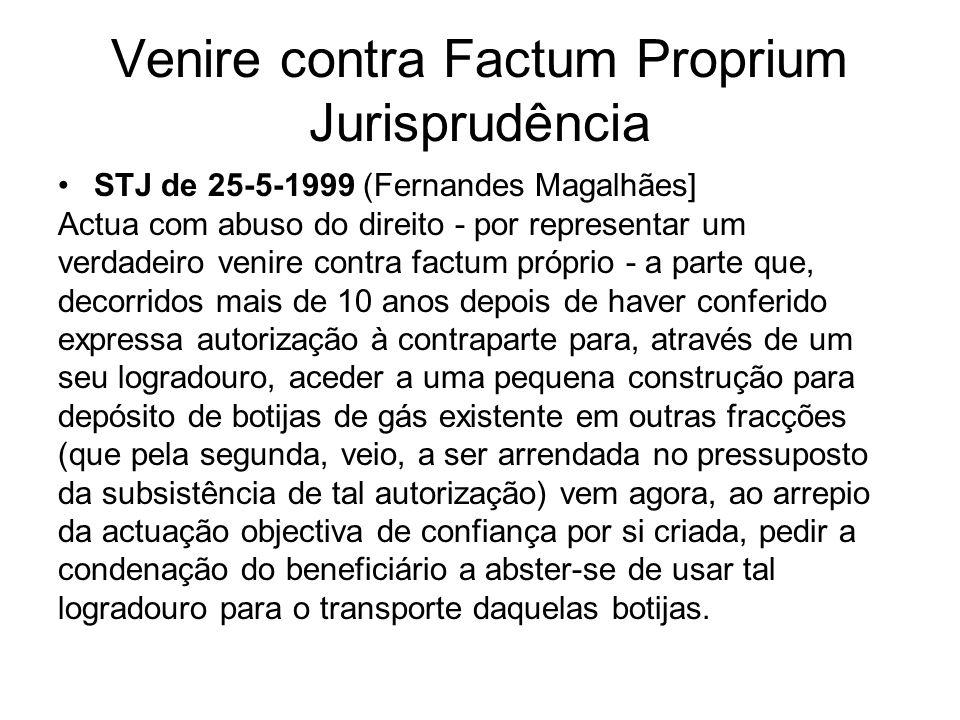 Venire contra Factum Proprium Jurisprudência STJ de 25-5-1999 (Fernandes Magalhães] Actua com abuso do direito - por representar um verdadeiro venire