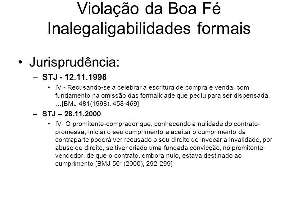 Violação da Boa Fé Inalegaligabilidades formais Jurisprudência: –STJ - 12.11.1998 IV - Recusando-se a celebrar a escritura de compra e venda, com fund