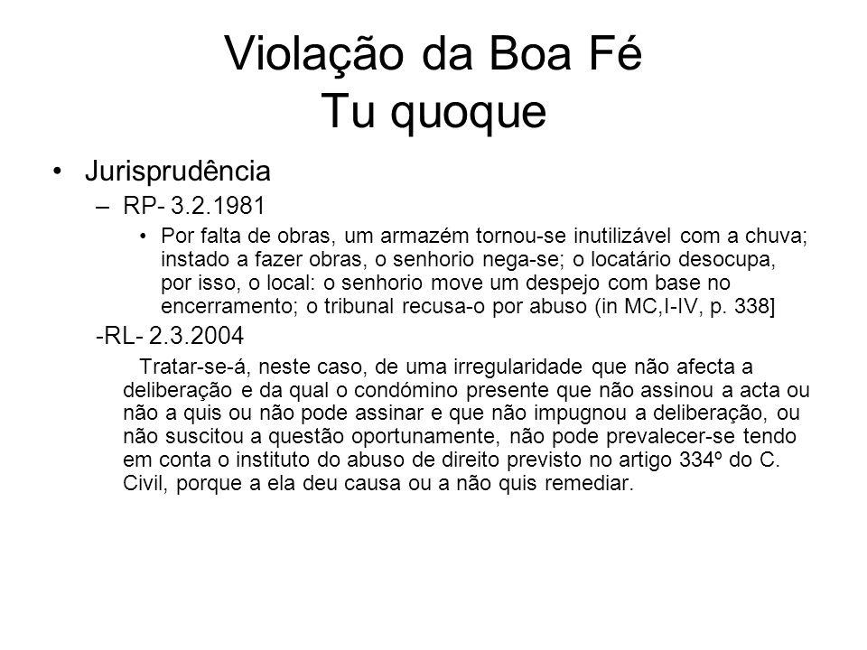 Violação da Boa Fé Tu quoque Jurisprudência –RP- 3.2.1981 Por falta de obras, um armazém tornou-se inutilizável com a chuva; instado a fazer obras, o