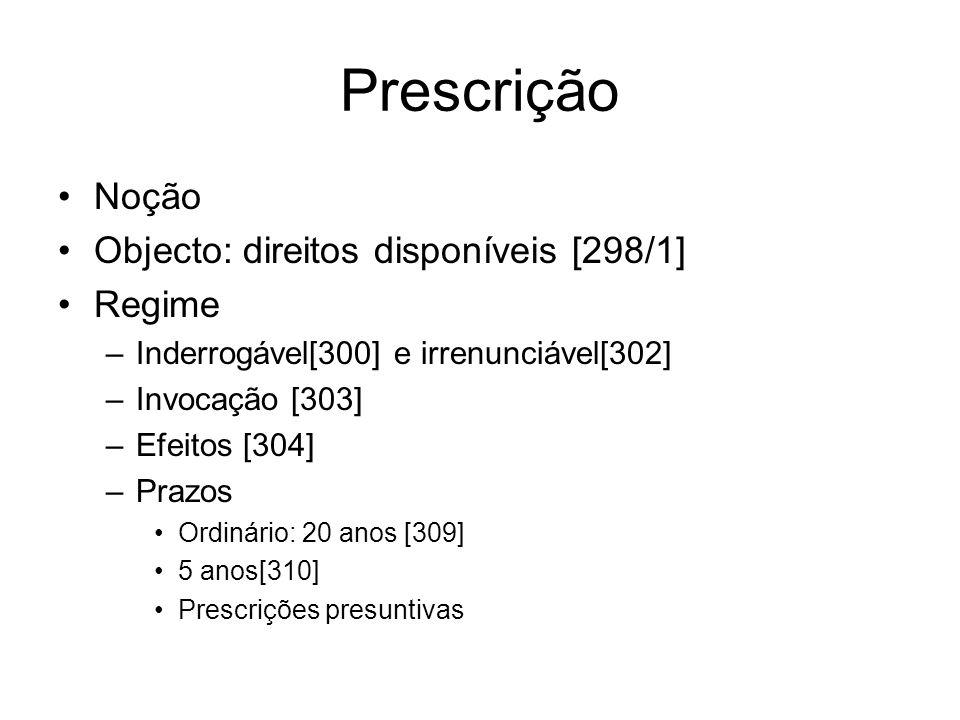 Prescrição Noção Objecto: direitos disponíveis [298/1] Regime –Inderrogável[300] e irrenunciável[302] –Invocação [303] –Efeitos [304] –Prazos Ordinári