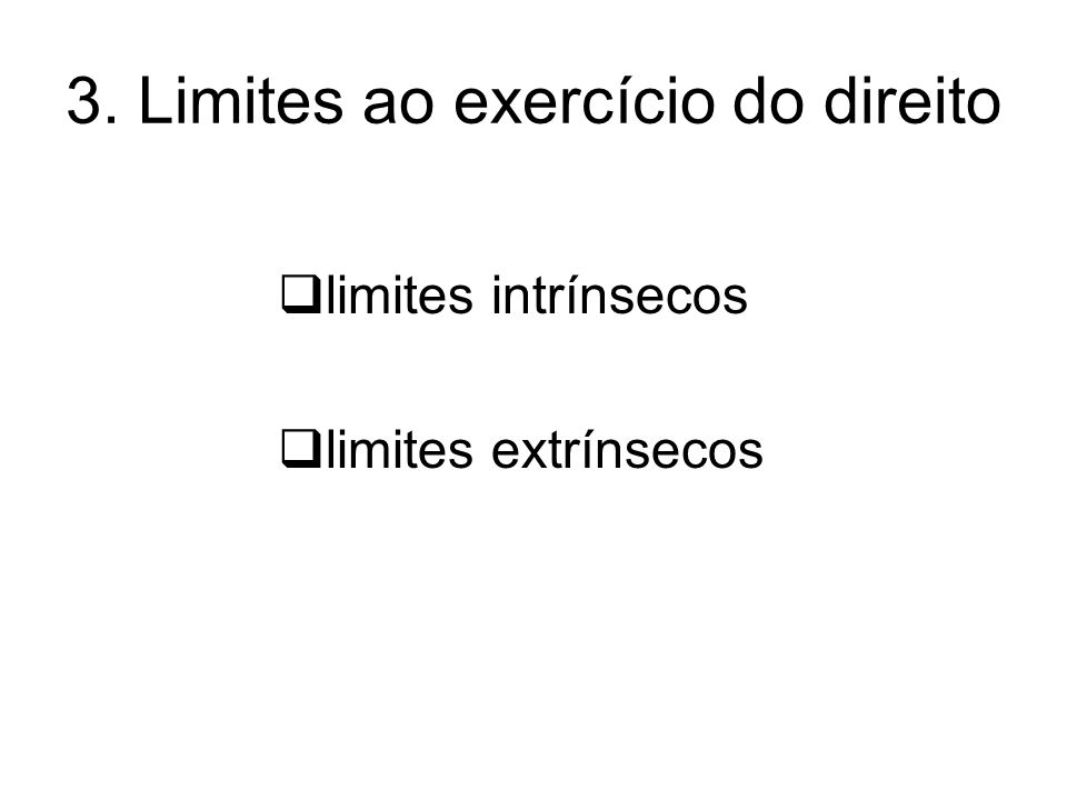 3. Limites ao exercício do direito limites intrínsecos limites extrínsecos