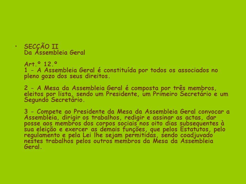 SECÇÃO II Da Assembleia Geral Art.º 12.º 1 - A Assembleia Geral é constituída por todos os associados no pleno gozo dos seus direitos.