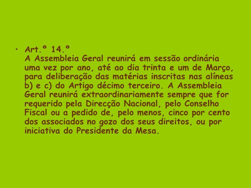 Art.º 14.º A Assembleia Geral reunirá em sessão ordinária uma vez por ano, até ao dia trinta e um de Março, para deliberação das matérias inscritas nas alíneas b) e c) do Artigo décimo terceiro.