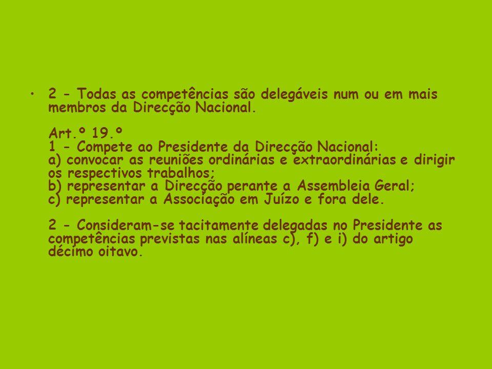 2 - Todas as competências são delegáveis num ou em mais membros da Direcção Nacional.