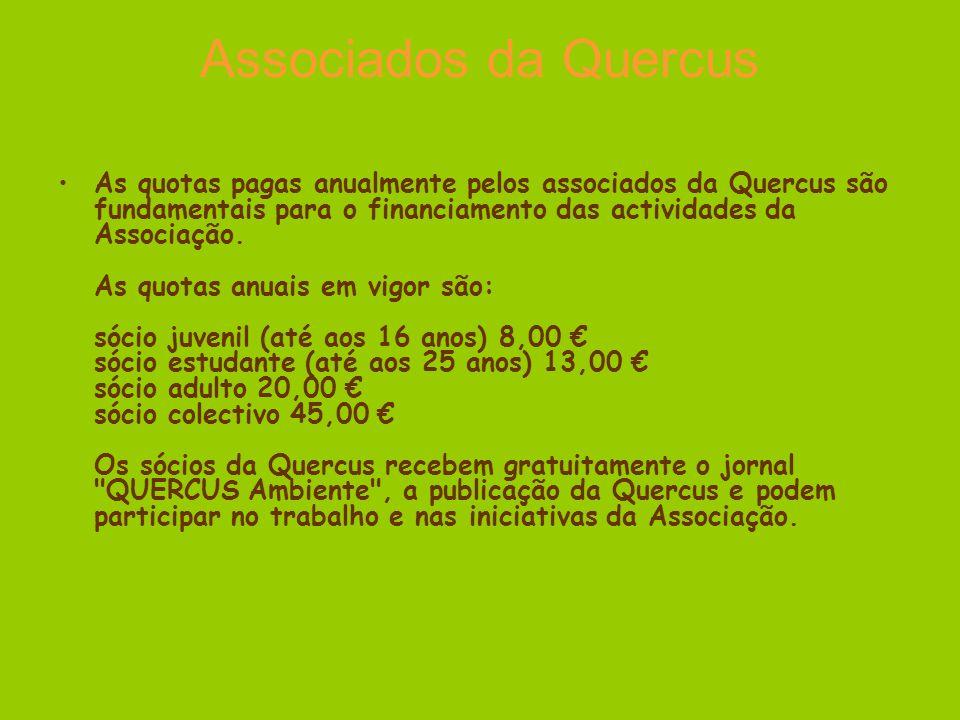 Associados da Quercus As quotas pagas anualmente pelos associados da Quercus são fundamentais para o financiamento das actividades da Associação.