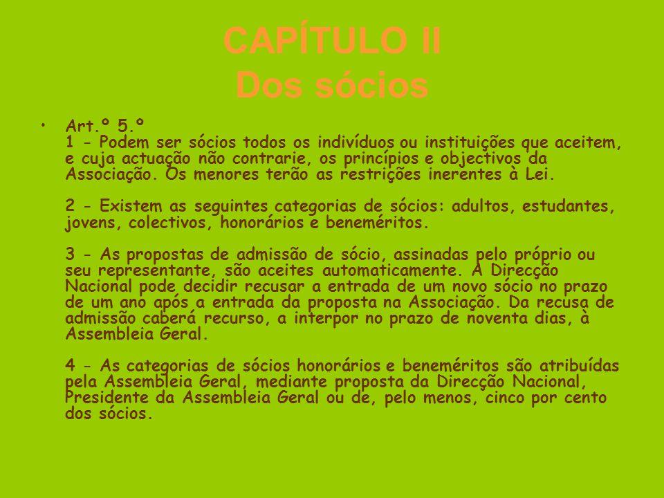 CAPÍTULO II Dos sócios Art.º 5.º 1 - Podem ser sócios todos os indivíduos ou instituições que aceitem, e cuja actuação não contrarie, os princípios e objectivos da Associação.
