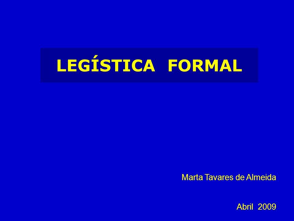 LEGÍSTICA FORMAL Marta Tavares de Almeida Abril 2009