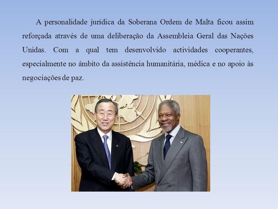 A personalidade jurídica da Soberana Ordem de Malta ficou assim reforçada através de uma deliberação da Assembleia Geral das Nações Unidas. Com a qual