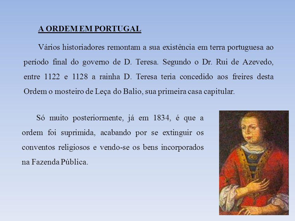 A ORDEM EM PORTUGAL Vários historiadores remontam a sua existência em terra portuguesa ao período final do governo de D. Teresa. Segundo o Dr. Rui de