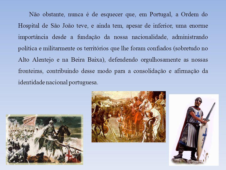 Não obstante, nunca é de esquecer que, em Portugal, a Ordem do Hospital de São João teve, e ainda tem, apesar de inferior, uma enorme importância desd