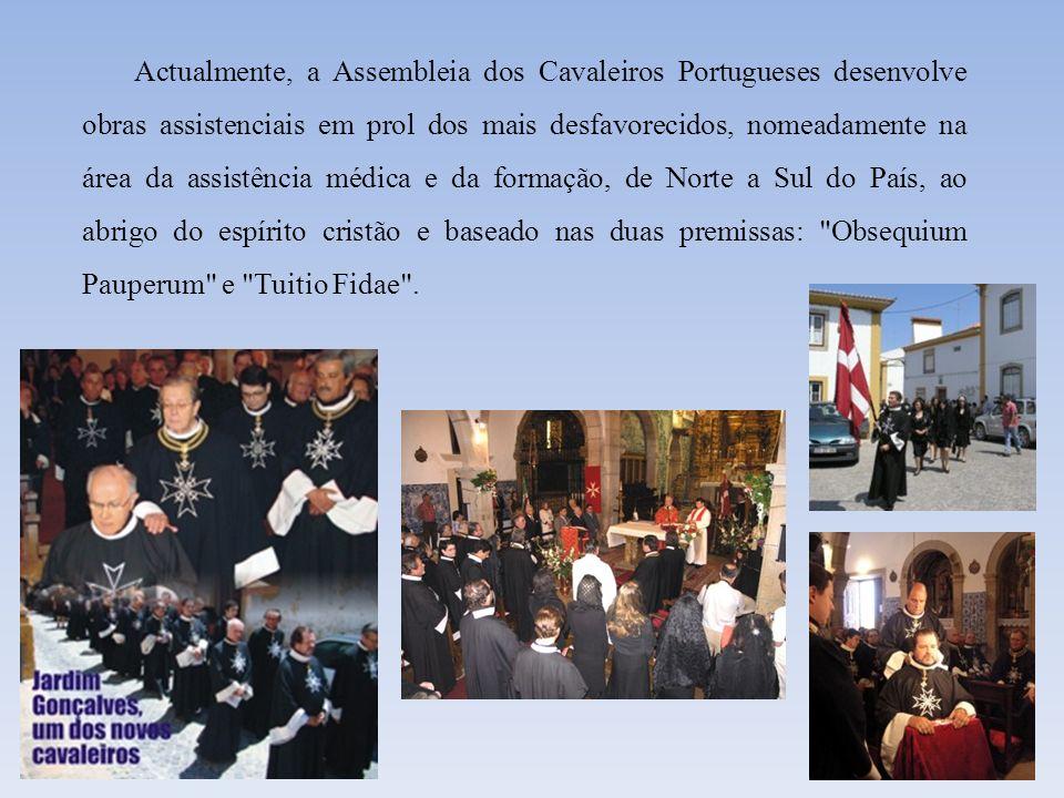Actualmente, a Assembleia dos Cavaleiros Portugueses desenvolve obras assistenciais em prol dos mais desfavorecidos, nomeadamente na área da assistênc