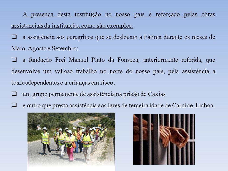 A presença desta instituição no nosso país é reforçado pelas obras assistenciais da instituição, como são exemplos: a assistência aos peregrinos que s