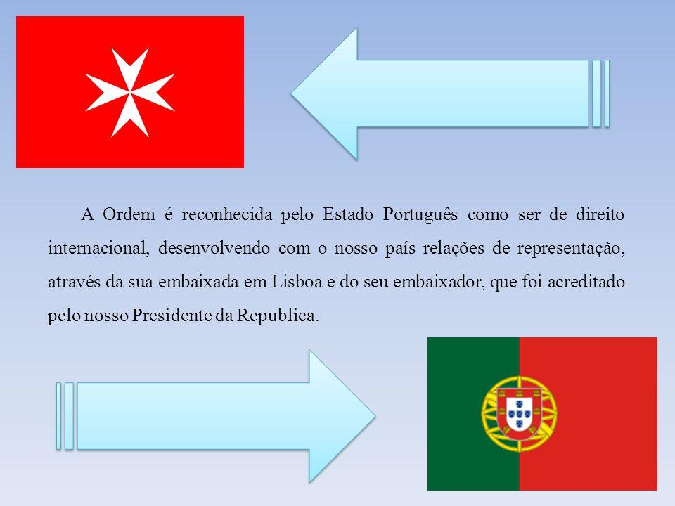 A Ordem é reconhecida pelo Estado Português como ser de direito internacional, desenvolvendo com o nosso país relações de representação, através da su
