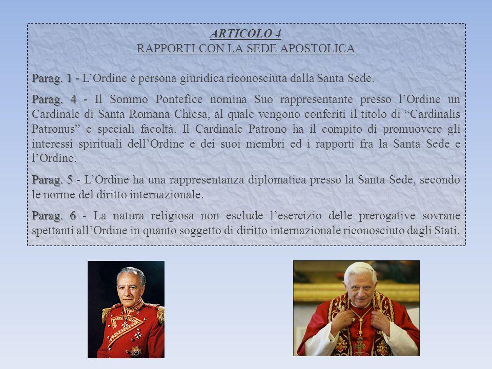 ARTICOLO 4 RAPPORTI CON LA SEDE APOSTOLICA Parag. 1 Parag. 1 - LOrdine è persona giuridica riconosciuta dalla Santa Sede. Parag. 4 Parag. 4 - Il Sommo