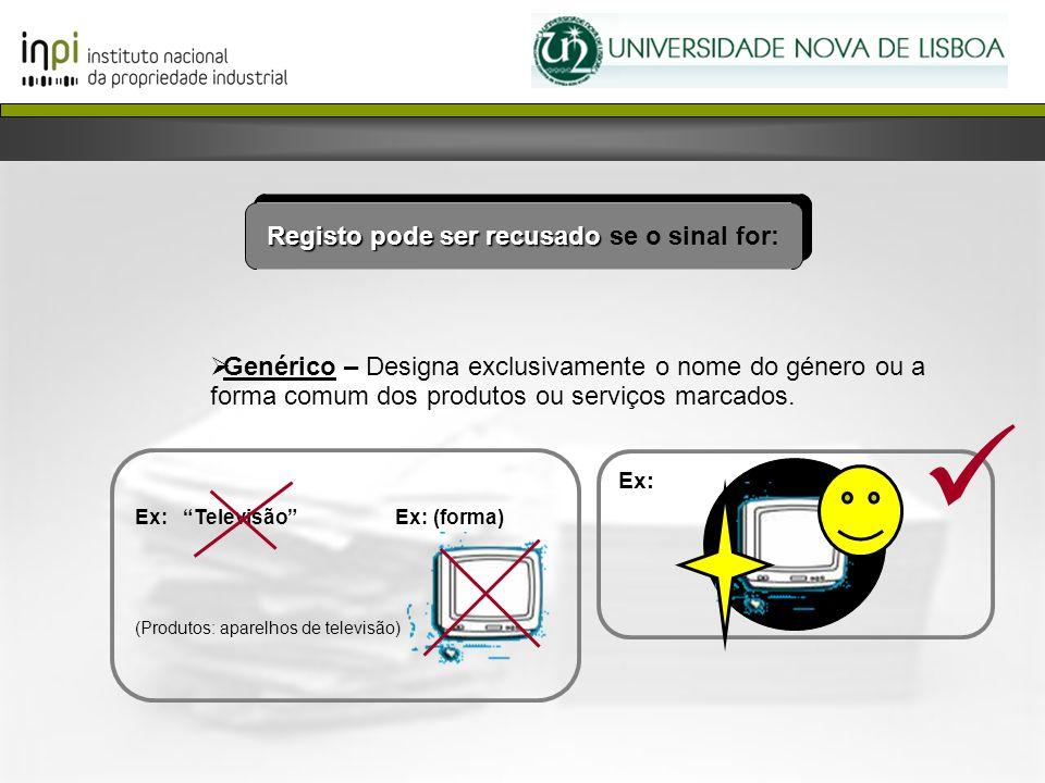 Genérico – Designa exclusivamente o nome do género ou a forma comum dos produtos ou serviços marcados. Ex: Televisão Ex: (forma) (Produtos: aparelhos
