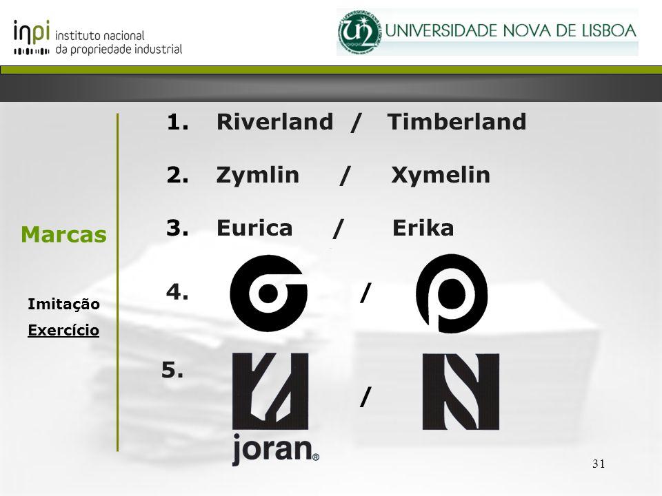 31 1. Riverland / Timberland 2. Zymlin / Xymelin 3. Eurica / Erika /4. 5. Marcas Imitação Exercício /