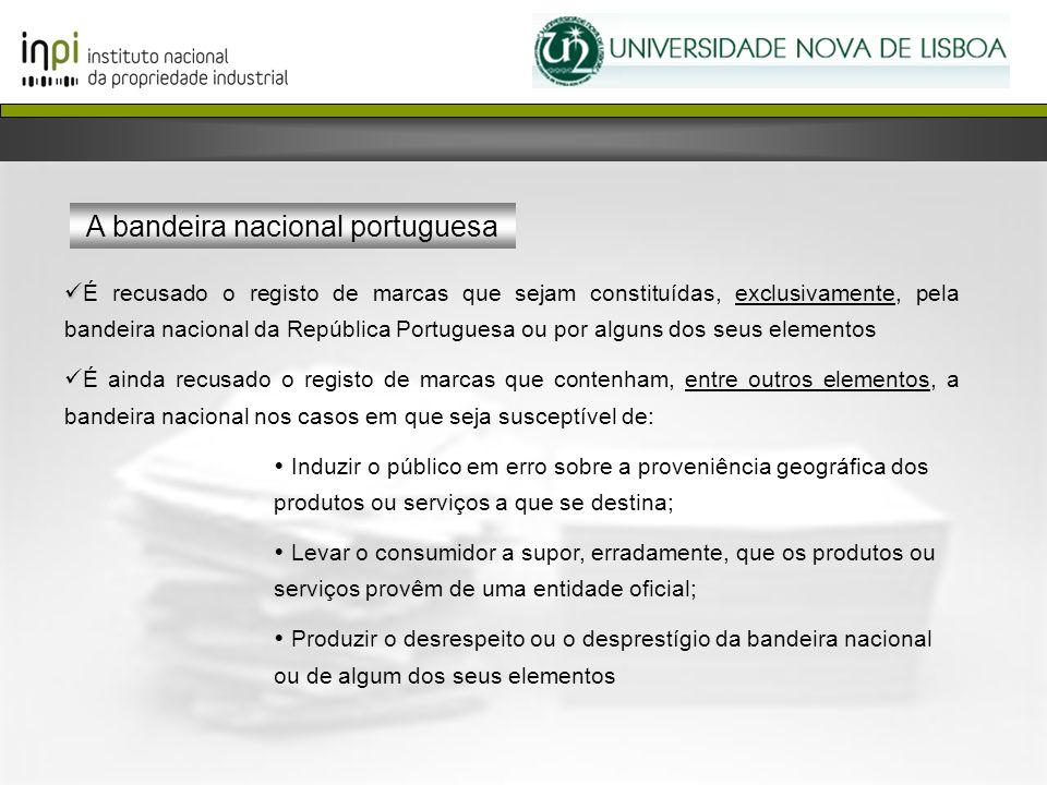A bandeira nacional portuguesa É recusado o registo de marcas que sejam constituídas, exclusivamente, pela bandeira nacional da República Portuguesa o