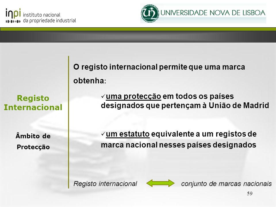 59 O registo internacional permite que uma marca obtenha : uma protecção em todos os países designados que pertençam à União de Madrid um estatuto equ
