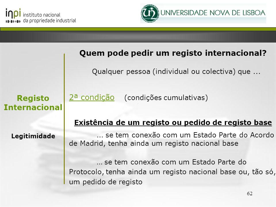 62 Quem pode pedir um registo internacional? Qualquer pessoa (individual ou colectiva) que... 2ª condição (condições cumulativas) Existência de um reg