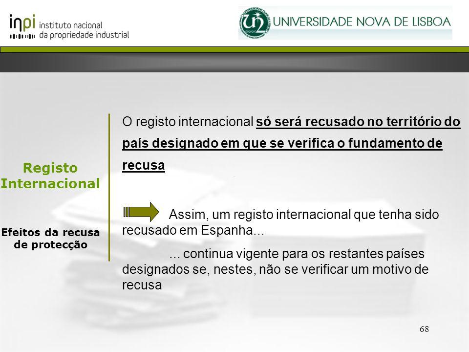 68 O registo internacional só será recusado no território do país designado em que se verifica o fundamento de recusa Assim, um registo internacional