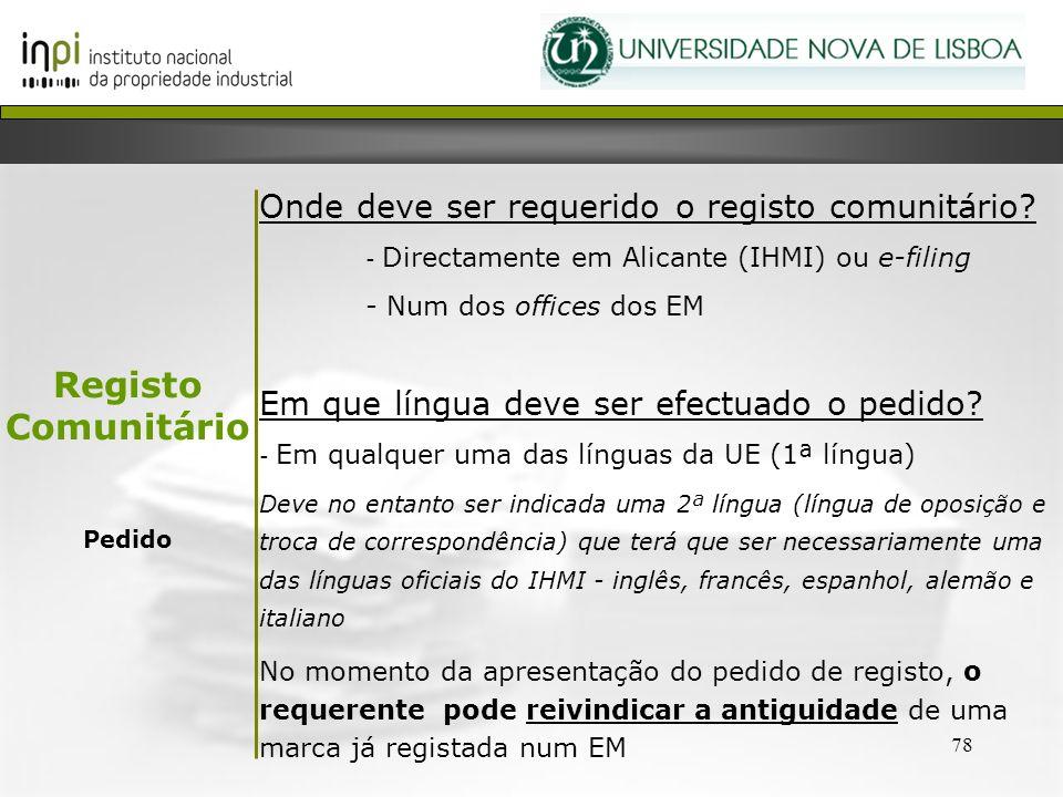 78 Onde deve ser requerido o registo comunitário? - Directamente em Alicante (IHMI) ou e-filing - Num dos offices dos EM Em que língua deve ser efectu