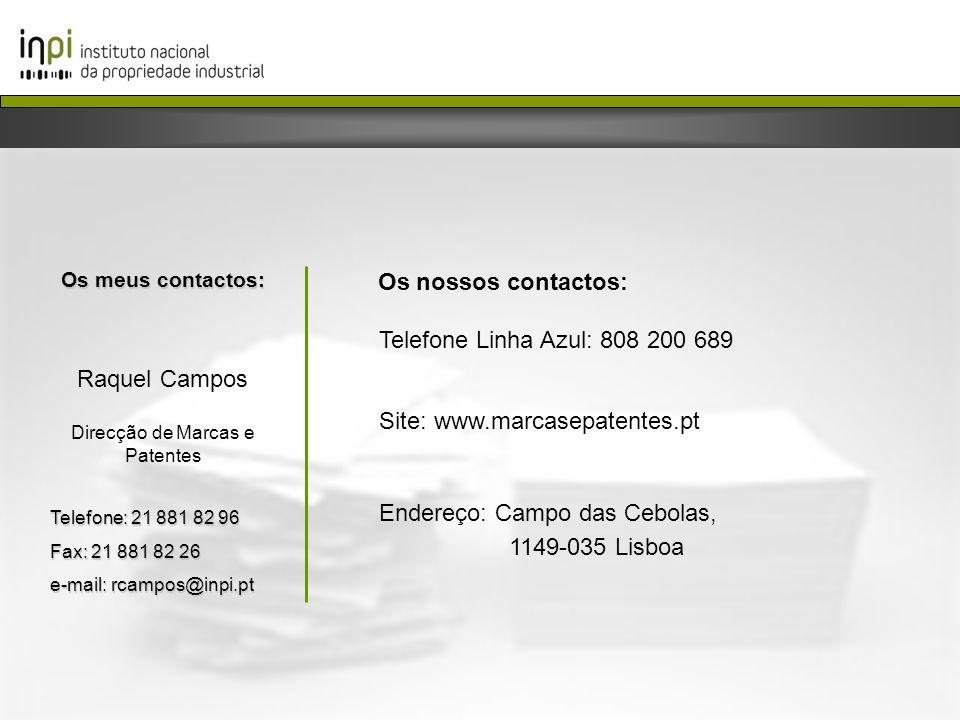 Os meus contactos: Raquel Campos Direcção de Marcas e Patentes Telefone: 21 881 82 96 Fax: 21 881 82 26 e-mail: rcampos@inpi.pt Os nossos contactos: T