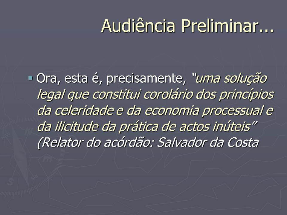 Audiência Preliminar... Ora, esta é, precisamente, uma solução legal que constitui corolário dos princípios da celeridade e da economia processual e d
