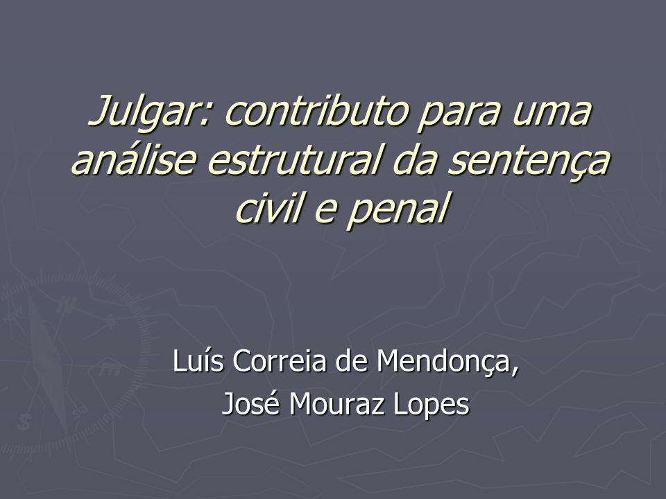 Julgar: contributo para uma análise estrutural da sentença civil e penal Luís Correia de Mendonça, José Mouraz Lopes