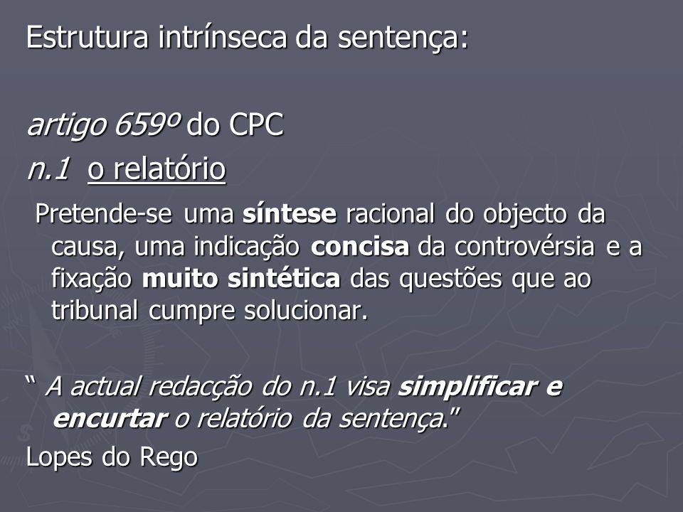 Estrutura intrínseca da sentença: artigo 659º do CPC n.1 o relatório Pretende-se uma síntese racional do objecto da causa, uma indicação concisa da co