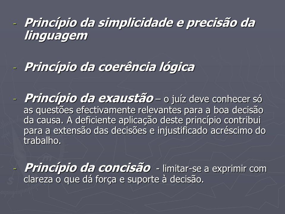 - Princípio da simplicidade e precisão da linguagem - Princípio da coerência lógica - Princípio da exaustão – o juíz deve conhecer só as questões efec