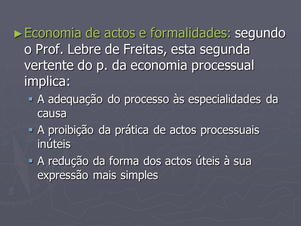 Economia de actos e formalidades: segundo o Prof. Lebre de Freitas, esta segunda vertente do p. da economia processual implica: Economia de actos e fo